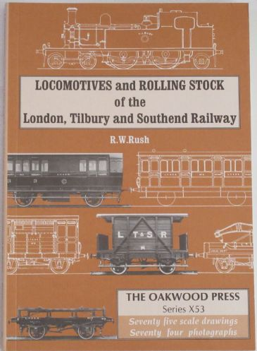 Locomotives and Rolling Stock of the London, Tilbury and Southend Railway, by R.W. Rush